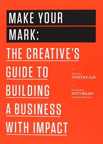 9781477801239: Make Your Mark: The Creative's Guide to Building a Business with Impact (The 99U Book Series)