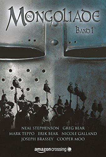 Die Mongoliade: Erster Band (The Foreworld Saga) (German Edition) (9781477808771) by Neal Stephenson; Erik Bear; Greg Bear; Joseph Brassey; Nicole Galland; Cooper Moo; Mark Teppo