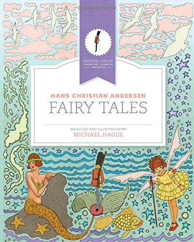 Hans Christian Andersen Fairy Tales (Michael Hague Signature Classics): Michael Hague