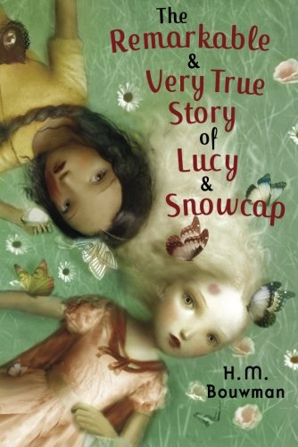 The Remarkable & Very True Story of Lucy & Snowcap: Bouwman, H.M.