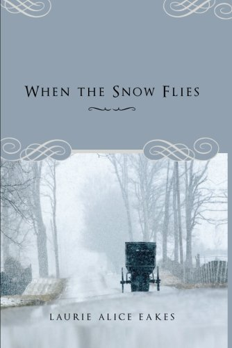 When the Snow Flies: Laurie Alice Eakes