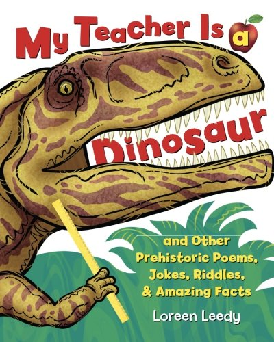 9781477816004: My Teacher Is a Dinosaur: And Other Prehistoric Poems, Jokes, Riddles & Amazing Facts
