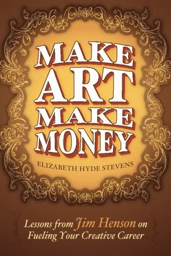 9781477817384: Make Art Make Money: Lessons from Jim Henson on Fueling Your Creative Career
