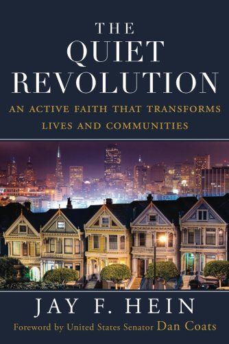 The Quiet Revolution: An Active Faith That Transforms Lives and Communities: Jay F. Hein