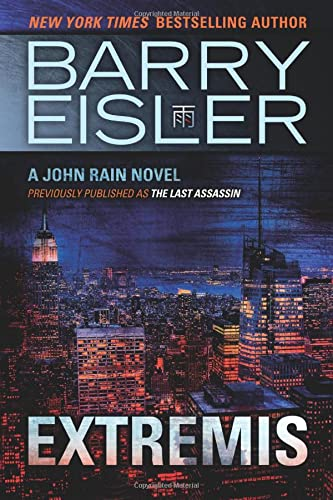 Extremis (Previously published as The Last Assassin) (A John Rain Novel): Eisler, Barry