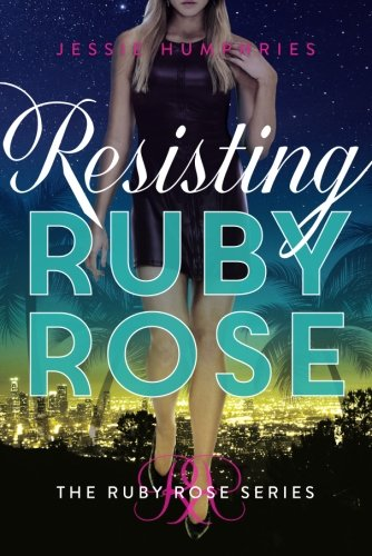 Resisting Ruby Rose (The Ruby Rose Series): Humphries, Jessie
