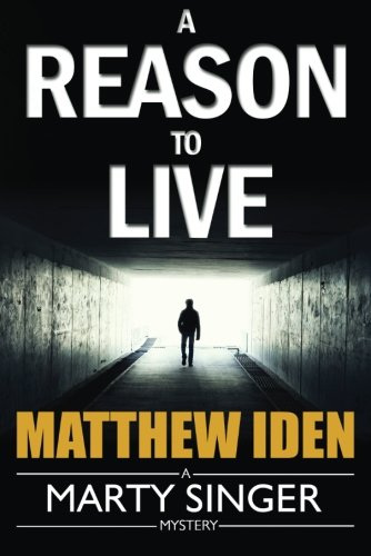 A Reason to Live (A Marty Singer Mystery): Iden, Matthew