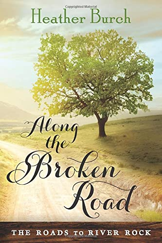 Along the Broken Road (The Roads to River Rock): Burch, Heather