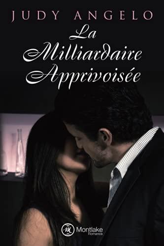 9781477830772: La milliardaire apprivoisée (French Edition)