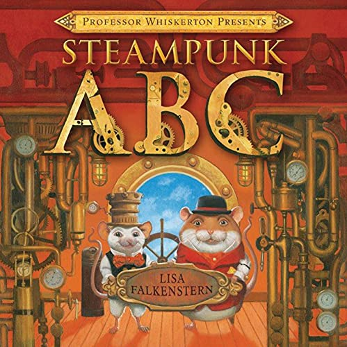 Professor Whiskerton Presents Steampunk ABC 9781477847220 In Professor Whiskerton Presents Steampunk ABC, two mice dressed in Victorian clothing use gadgets and found objects—each starting with
