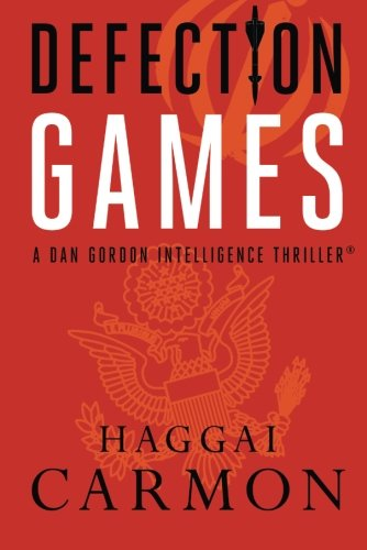 Defection Games (Dan Gordon Intelligence Thrillers): Carmon, Haggai