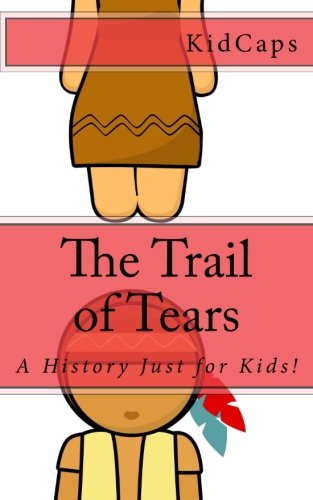 9781478100089: The Trail of Tears: A History Just for Kids!