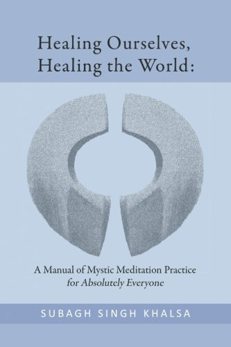 9781478101444: Healing Ourselves, Healing the World: A Manual of Mystic Meditation Practice for