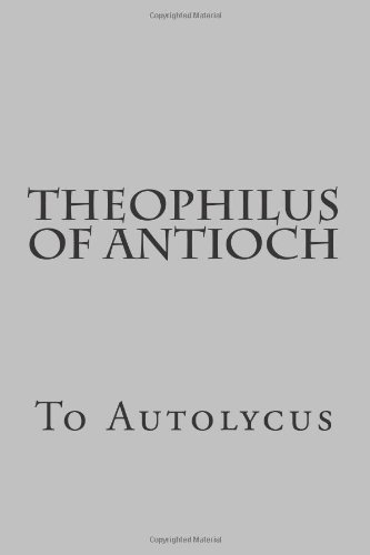 9781478104841: Theophilus of Antioch: To Autolycus