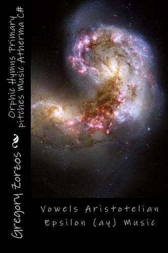 9781478104919: Orphic Hymns Primary pitches Music Atherma C#: Vowels Aristotelian Epsilon (ay) Music (Volume 2)
