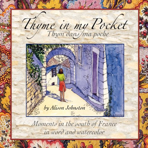 9781478106708: Thyme in my Pocket: Moments in the south of France in word and watercolor