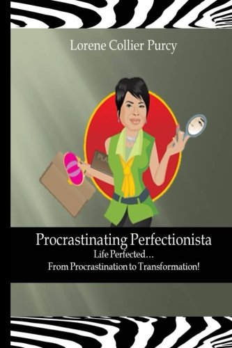 9781478107231: Procrastinating Perfectionista: Life Perfected...From Procrastination to Transformation!