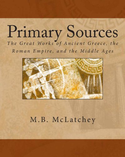 9781478108412: Primary Sources: The Great Works of Ancient Greece, the Roman Empire, and the Middle Ages.