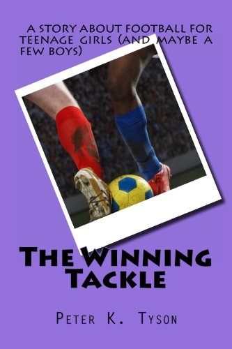 9781478109457: The Winning Tackle: a story about football for teenage girls (and maybe a few boys)