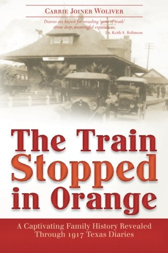 9781478118084: The Train Stopped in Orange: A Captivating Family History Revealed Through 1917 Texas Diaries