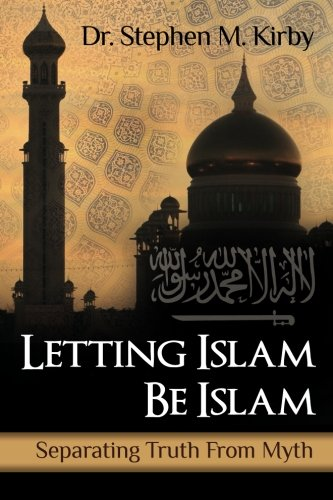 Letting Islam Be Islam: Separating Truth from: Kirby, Dr Stephen