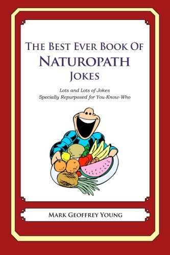 9781478118763: The Best Ever Book of Naturopath Jokes: Lots and Lots of Jokes Specially Repurposed for You-Know-Who