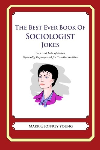 9781478118923: The Best Ever Book of Sociologist Jokes: Lots and Lots of Jokes Specially Repurposed for You-Know-Who