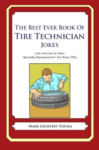 9781478119708: The Best Ever Book of Tire Technician Jokes: Lots and Lots of Jokes Specially Repurposed for You-Know-Who
