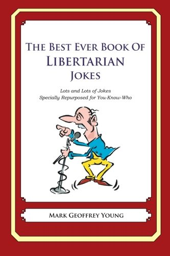 9781478120018: The Best Ever Book of Libertarian Jokes: Lots and Lots of Jokes Specially Repurposed for You-Know-Who