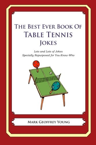 9781478120100: The Best Ever Book of Table Tennis Jokes: Lots and Lots of Jokes Specially Repurposed for You-Know-Who