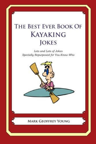 9781478120131: The Best Ever Book of Kayaker Jokes: Lots and Lots of Jokes Specially Repurposed for You-Know-Who