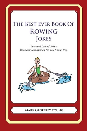 9781478120186: The Best Ever Book of Rower Jokes: Lots and Lots of Jokes Specially Repurposed for You-Know-Who