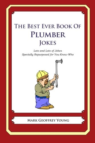 9781478120230: The Best Ever Book of Plumber Jokes: Lots and Lots of Jokes Specially Repurposed for You-Know-Who