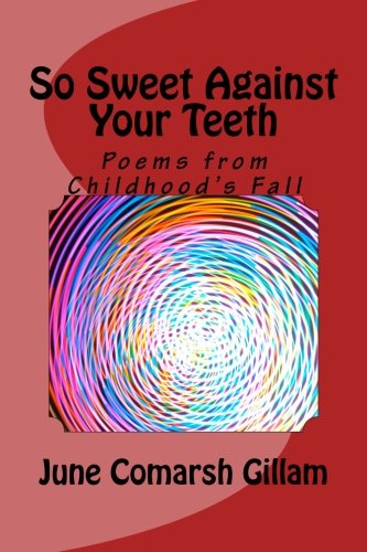 9781478121541: So Sweet Against Your Teeth: Poems from Childhood's Fall