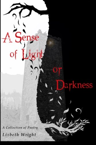 9781478123002: A Sense of Light or Darkness: A Collection of Poetry