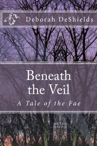 9781478128991: Beneath the Veil (A Tale of the Fae) (Volume 1)