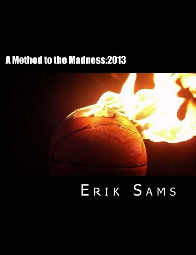 9781478129769: A Method to the Madness:2013: A Guide to March Madness Basketball