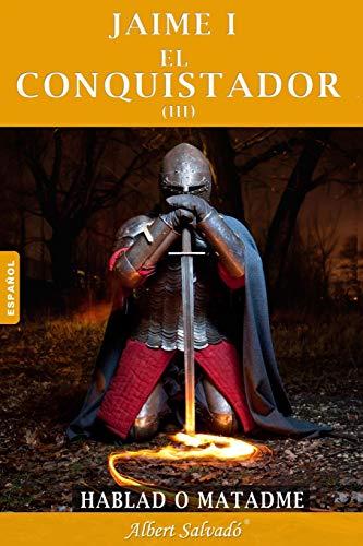 "9781478130116: Hablad o matadme: Tercera parte de la trilogía de ""Jaime I el Conquistador"": Volume 3"