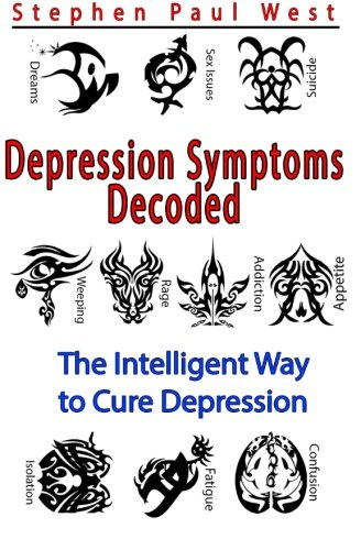 Depression Symptoms Decoded: The Intelligent Way to Cure Depression (Volume 1): West, Stephen Paul