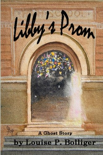 Libby's Prom: A Ghost Story: Bolliger, Louise P.