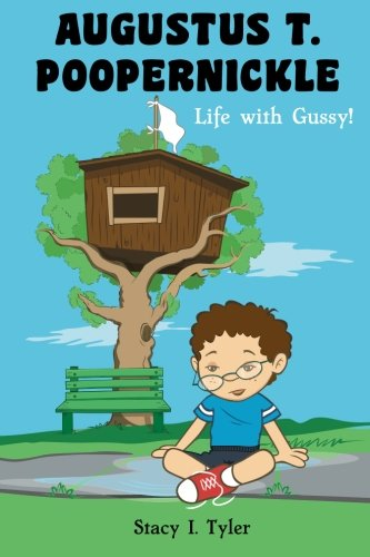 Augustus T. Poopernickle: Life with Gussy! (Volume 1): Stacy I Tyler
