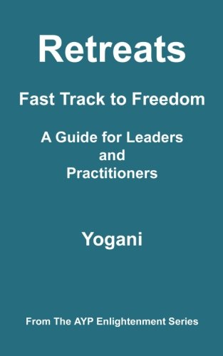 9781478138068: Retreats - Fast Track to Freedom - A Guide for Leaders and Practitioners: (AYP Enlightenment Series)