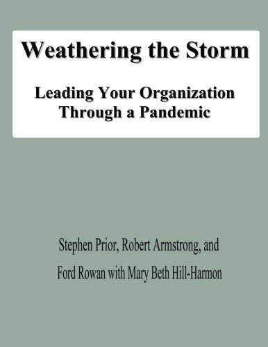 Weathering the Storm: Leading Your Organization Through a Pandemic (9781478139690) by Stephen Prior; Robert Armstrong; Ford Rowan; Mary Beth Hill-Harmon