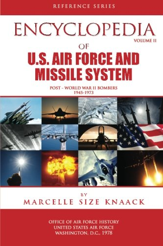 9781478140160: Encyclopedia of U.S. Air Force Aircraft and Missile Systems: Volume II, Post-World War II Bombers 1945-1973