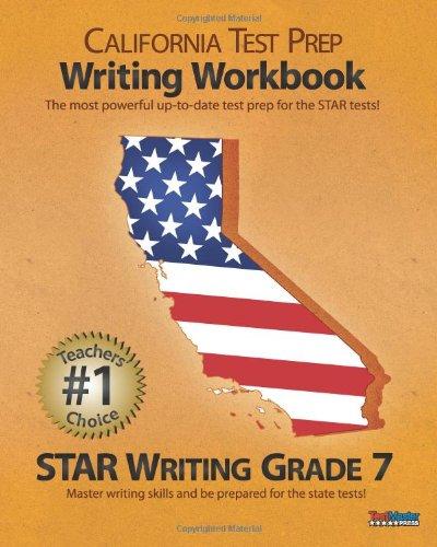 CALIFORNIA TEST PREP Writing Workbook STAR Writing Grade 7: reading, writing, language arts, STAR, ...