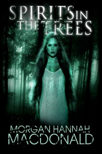 Spirits In The Trees: Book One of The Spirits Trilogy (Volume 1): Morgan Hannah MacDonald