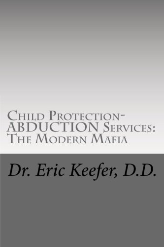 9781478144021: Child Protection/Abduction Services: The Modern Mafia: Federally Financed Perjury, Fraud, Kidnapping, and Child Drugging for Profit