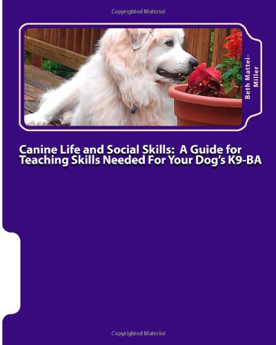 9781478144526: Canine Life and Social Skills:: A Guide for Teaching Skills Needed For Your Dog's K9-BA