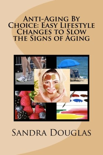 9781478147237: Anti-Aging By Choice: Easy Lifestyle Changes to Slow the Signs of Aging