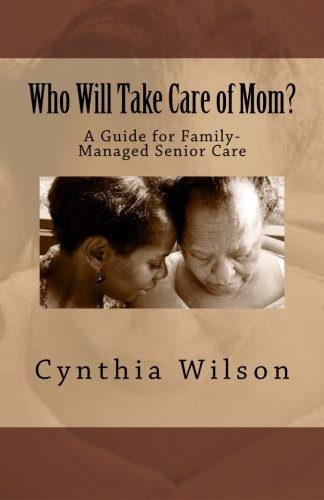 9781478154747: Who Will Take Care of Mom?: A Guide for Family-Managed Senior Care